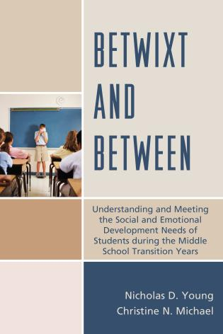 Cover image for the book Betwixt and Between: Understanding and Meeting the Social and Emotional Development Needs of Students During the Middle School Transition Years