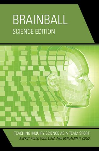 Cover image for the book Brainball: Teaching Inquiry Science as a Team Sport, Science Edition
