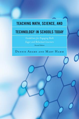 Cover image for the book Teaching Math, Science, and Technology in Schools Today: Guidelines for Engaging Both Eager and Reluctant Learners, 2nd Edition