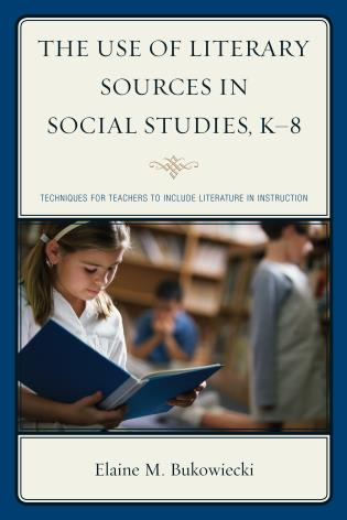 Cover image for the book The Use of Literary Sources in Social Studies, K-8: Techniques for Teachers to Include Literature in Instruction