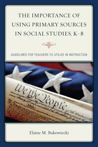 Cover image for the book The Importance of Using Primary Sources in Social Studies, K-8: Guidelines for Teachers to Utilize in Instruction