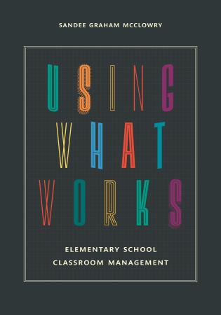 Cover image for the book Using What Works: Elementary School Classroom Management