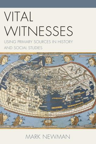 Cover image for the book Vital Witnesses: Using Primary Sources in History and Social Studies