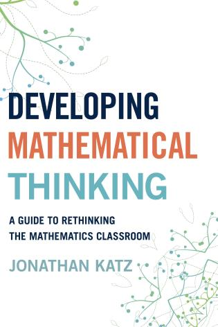 Cover image for the book Developing Mathematical Thinking: A Guide to Rethinking the Mathematics Classroom