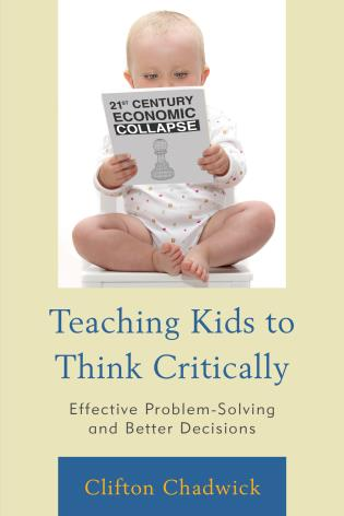 Cover image for the book Teaching Kids to Think Critically: Effective Problem-Solving and Better Decisions
