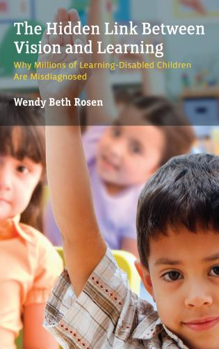 Cover image for the book The Hidden Link Between Vision and Learning: Why Millions of Learning-Disabled Children Are Misdiagnosed