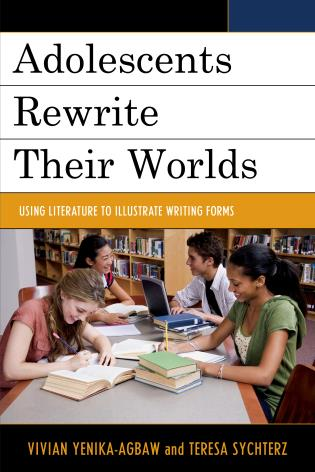 Cover image for the book Adolescents Rewrite their Worlds: Using Literature to Illustrate Writing Forms