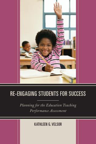 Cover image for the book Re-Engaging Students for Success: Planning for the Education Teaching Performance Assessment