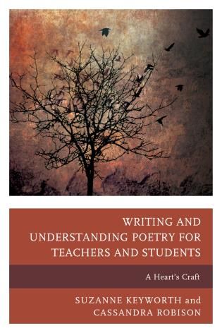 Cover image for the book Writing and Understanding Poetry for Teachers and Students: A Heart's Craft