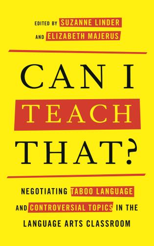 Cover image for the book Can I Teach That?: Negotiating Taboo Language and Controversial Topics in the Language Arts Classroom