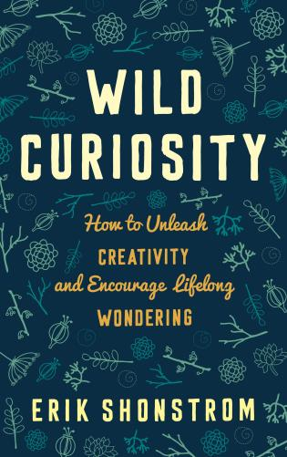 Cover image for the book Wild Curiosity: How to Unleash Creativity and Encourage Lifelong Wondering
