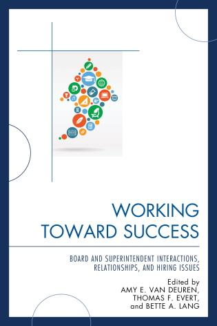 Cover image for the book Working Toward Success: Board and Superintendent Interactions, Relationships, and Hiring Issues