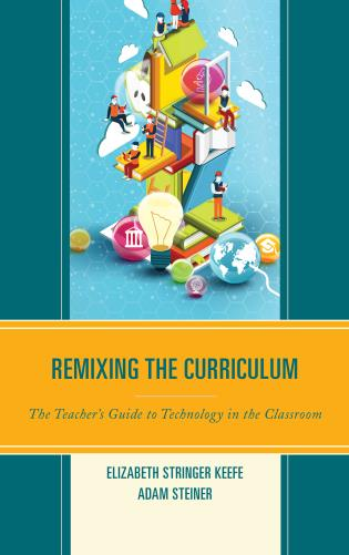 Cover image for the book Remixing the Curriculum: The Teacher's Guide to Technology in the Classroom