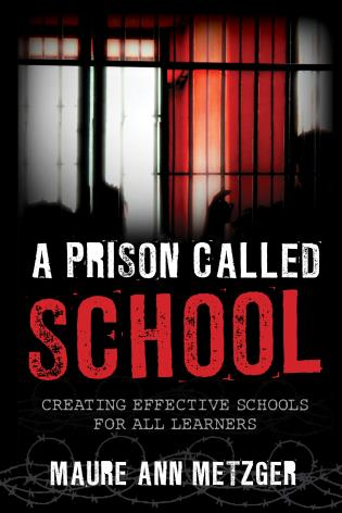 Cover image for the book A Prison Called School: Creating Effective Schools for All Learners