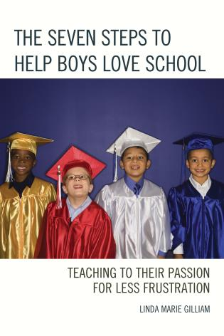 Cover image for the book The Seven Steps to Help Boys Love School: Teaching to Their Passion for Less Frustration