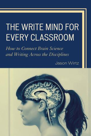 Cover image for the book The Write Mind for Every Classroom: How to Connect Brain Science and Writing Across the Disciplines