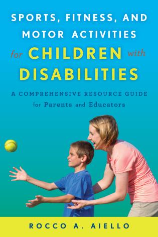 Cover image for the book Sports, Fitness, and Motor Activities for Children with Disabilities: A Comprehensive Resource Guide for Parents and Educators