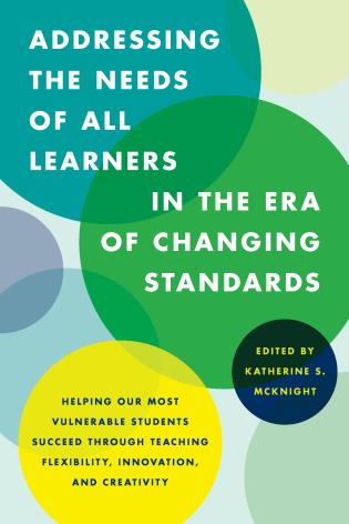 Cover image for the book Addressing the Needs of All Learners in the Era of Changing Standards: Helping Our Most Vulnerable Students Succeed through Teaching Flexibility, Innovation, and Creativity