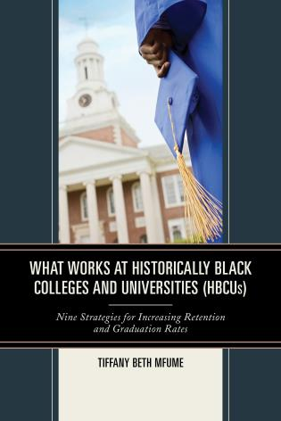 Cover image for the book What Works at Historically Black Colleges and Universities (HBCUs): Nine Strategies for Increasing Retention and Graduation Rates