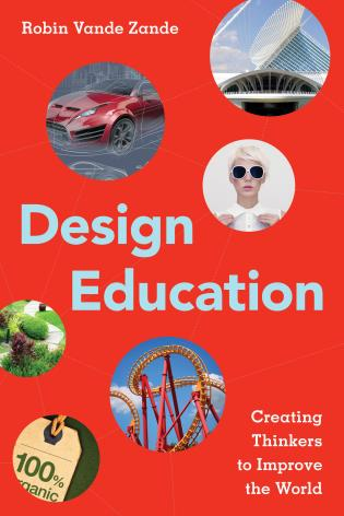Cover image for the book Design Education: Creating Thinkers to Improve the World