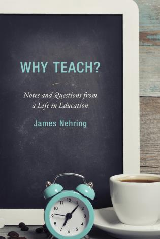 Cover image for the book Why Teach?: Notes and Questions from a Life in Education