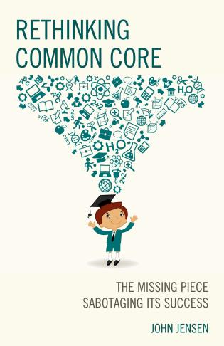 Cover image for the book Rethinking Common Core: The Missing Piece Sabotaging its Success