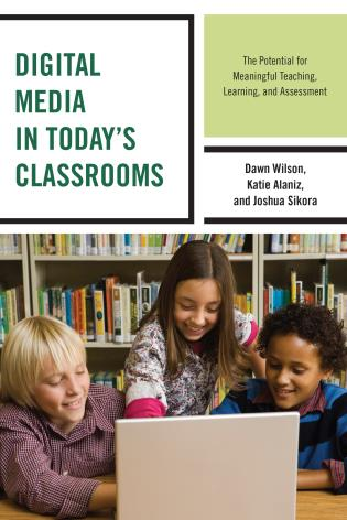 Cover image for the book Digital Media in Today's Classrooms: The Potential for Meaningful Teaching, Learning, and Assessment