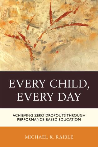Cover image for the book Every Child, Every Day: Achieving Zero Dropouts through Performance-Based Education