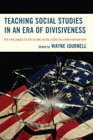 Cover image for the book Teaching Social Studies in an Era of Divisiveness: The Challenges of Discussing Social Issues in a Non-Partisan Way