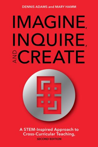Cover image for the book Imagine, Inquire, and Create: A STEM-Inspired Approach to Cross-Curricular Teaching, 2nd Edition