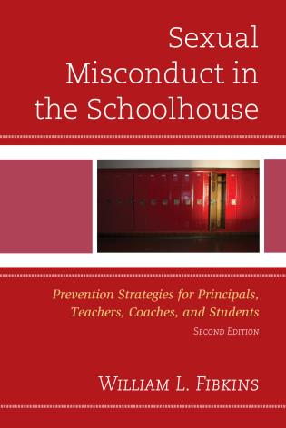 Cover image for the book Sexual Misconduct in the Schoolhouse: Prevention Strategies for Principals, Teachers, Coaches, and Students, Second Edition