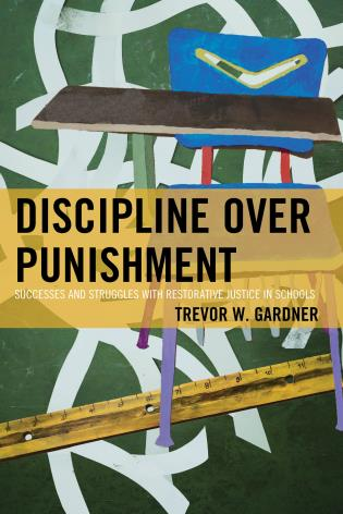 Cover image for the book Discipline Over Punishment: Successes and Struggles with Restorative Justice in Schools