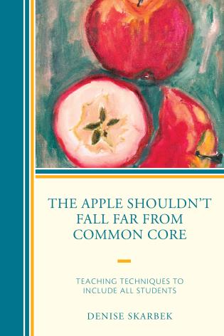 Cover image for the book The Apple Shouldn't Fall Far from Common Core: Teaching Techniques to Include All Students