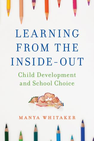 Cover image for the book Learning from the Inside-Out: Child Development and School Choice