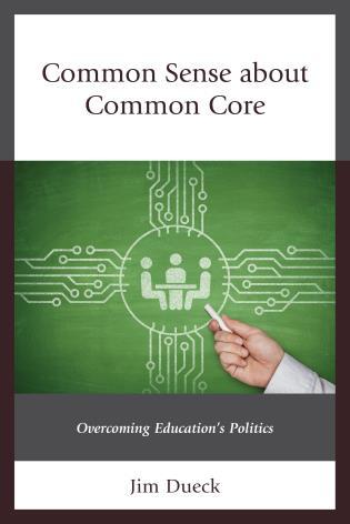 Cover image for the book Common Sense about Common Core: Overcoming Education's Politics