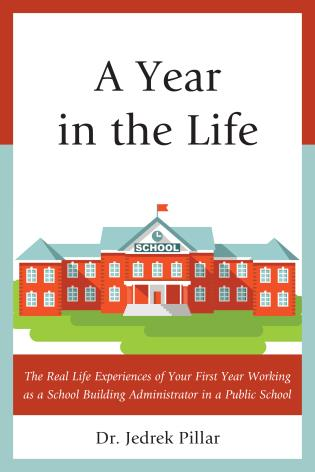 Cover image for the book A Year in the Life: The Real Life Experiences of Your First Year Working as a School Building Administrator in a Public School