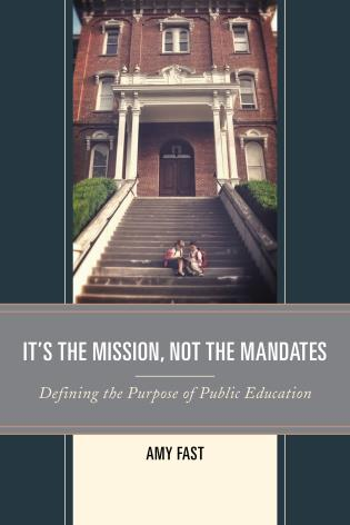 Cover image for the book It's the Mission, Not the Mandates: Defining the Purpose of Public Education