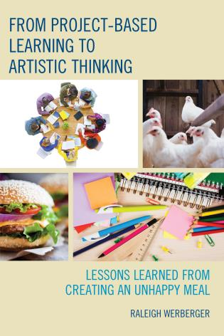 Cover image for the book From Project-Based Learning to Artistic Thinking: Lessons Learned from Creating An UnHappy Meal
