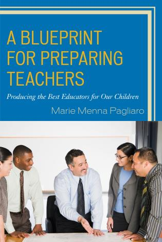 Cover image for the book A Blueprint for Preparing Teachers: Producing the Best Educators for Our Children