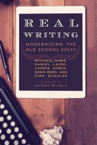 Cover image for the book Real Writing: Modernizing the Old School Essay