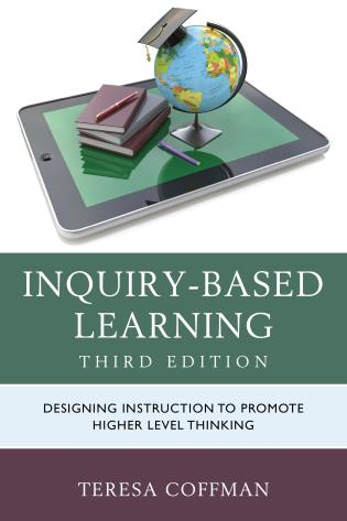 Cover image for the book Inquiry-Based Learning: Designing Instruction to Promote Higher Level Thinking, Third Edition