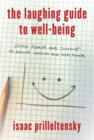 Cover image for the book The Laughing Guide to Well-Being: Using Humor and Science to Become Happier and Healthier