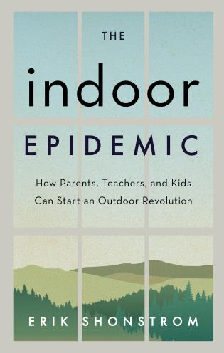 Cover image for the book The Indoor Epidemic: How Parents, Teachers, and Kids Can Start an Outdoor Revolution
