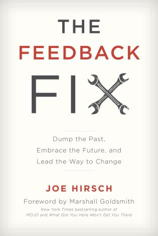 Cover image for the book The Feedback Fix: Dump the Past, Embrace the Future, and Lead the Way to Change