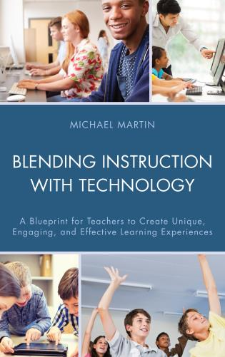 Cover image for the book Blending Instruction with Technology: A Blueprint for Teachers to Create Unique, Engaging, and Effective Learning Experiences