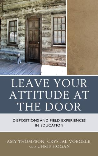 Cover image for the book Leave Your Attitude at the Door: Dispositions and Field Experiences in Education