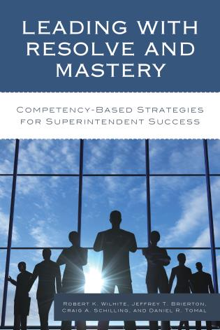 Cover image for the book Leading with Resolve and Mastery: Competency-Based Strategies for Superintendent Success