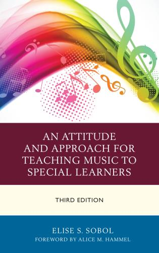 Cover image for the book An Attitude and Approach for Teaching Music to Special Learners, Third Edition