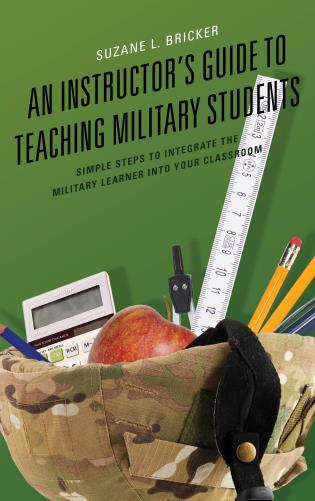Cover image for the book An Instructor's Guide to Teaching Military Students: Simple Steps to Integrate the Military Learner into Your Classroom
