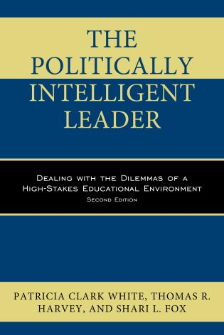 Cover image for the book The Politically Intelligent Leader: Dealing with the Dilemmas of a High-Stakes Educational Environment, Second Edition